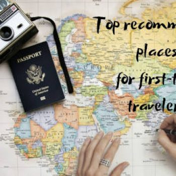 Top recommended places for first-time travelers
